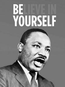 BElieve in yourself MLK